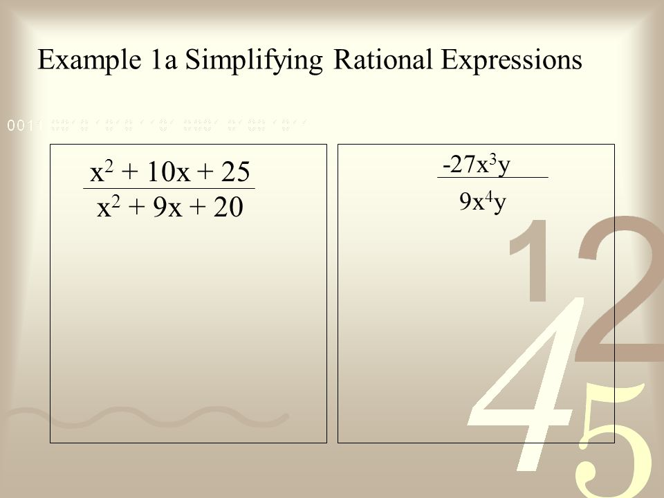 Example 1a Simplifying Rational Expressions x 2 + 10x + 25 x 2 + 9x + 20 -27x 3 y 9x 4 y