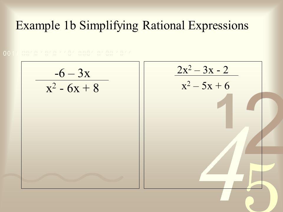 Example 1b Simplifying Rational Expressions -6 – 3x x 2 - 6x + 8 2x 2 – 3x - 2 x 2 – 5x + 6