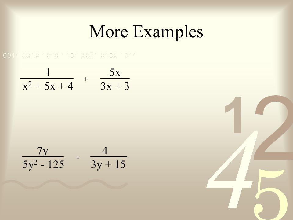 More Examples 1 x 2 + 5x + 4 + 5x 3x + 3 7y 5y 2 - 125 4 3y + 15 -