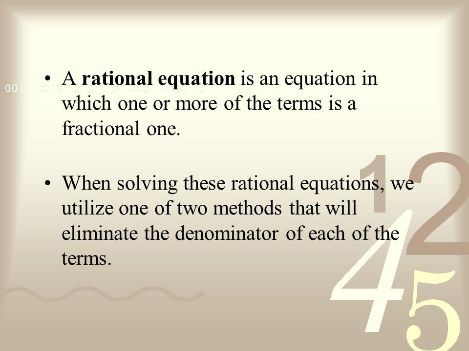 A rational equation is an equation in which one or more of the terms is a fractional one.