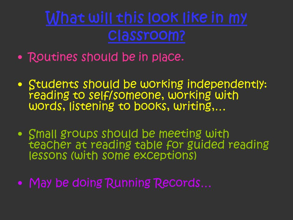 What will this look like in my classroom? Routines should be in place. Students should be working independently: reading to self/someone, working with