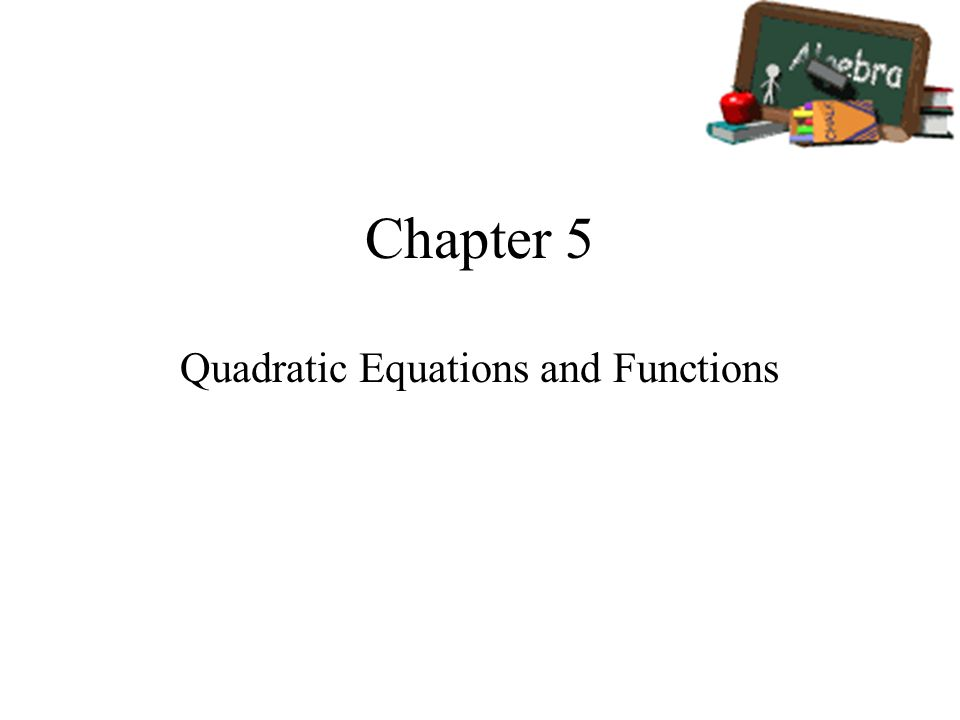 Chapter 5 Quadratic Equations and Functions