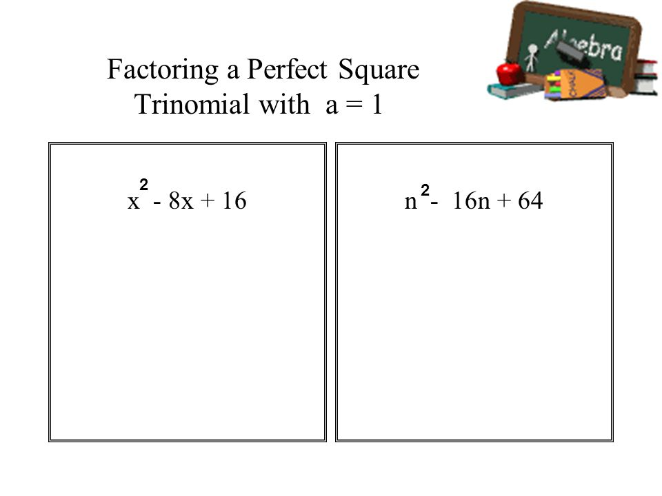 Factoring a Perfect Square Trinomial with a = 1 x - 8x + 16n - 16n + 64 2 2