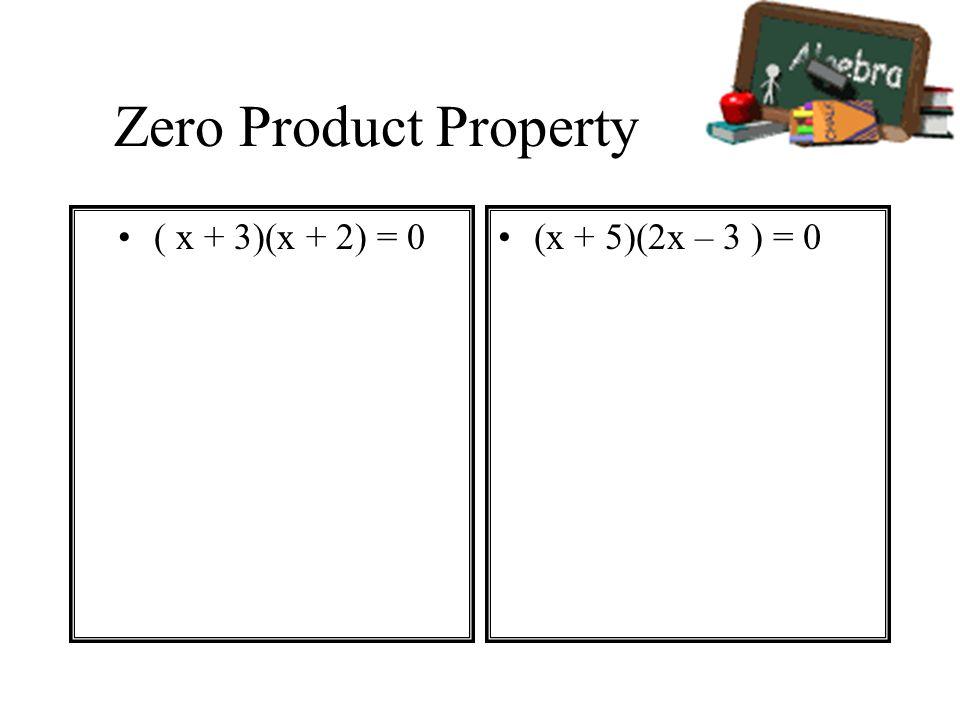 Zero Product Property ( x + 3)(x + 2) = 0(x + 5)(2x – 3 ) = 0