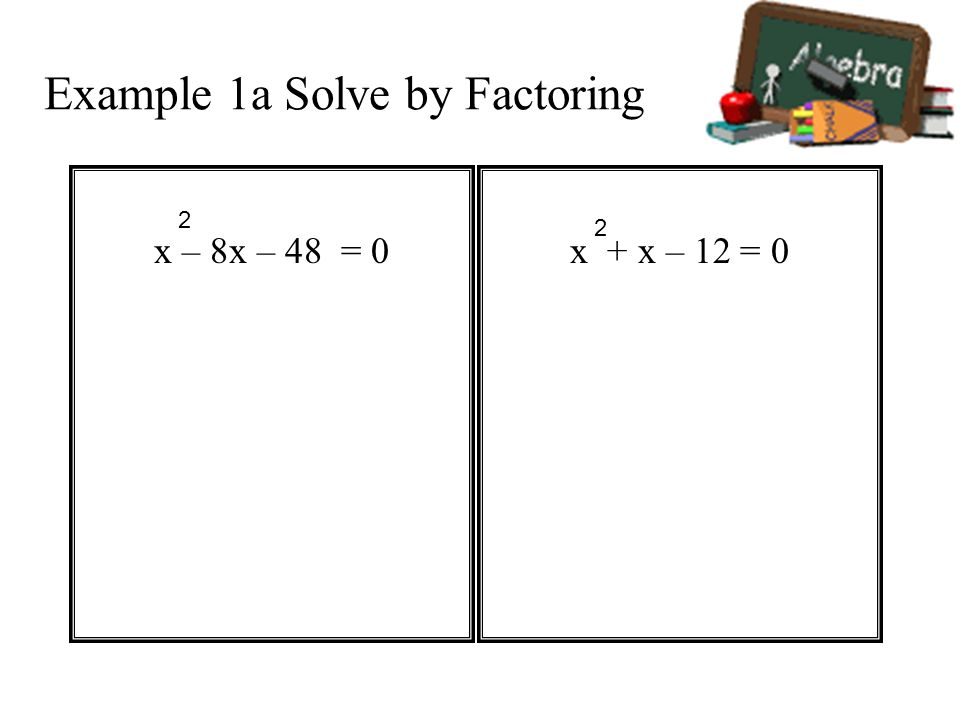 Example 1a Solve by Factoring x – 8x – 48 = 0x + x – 12 = 0 2 2