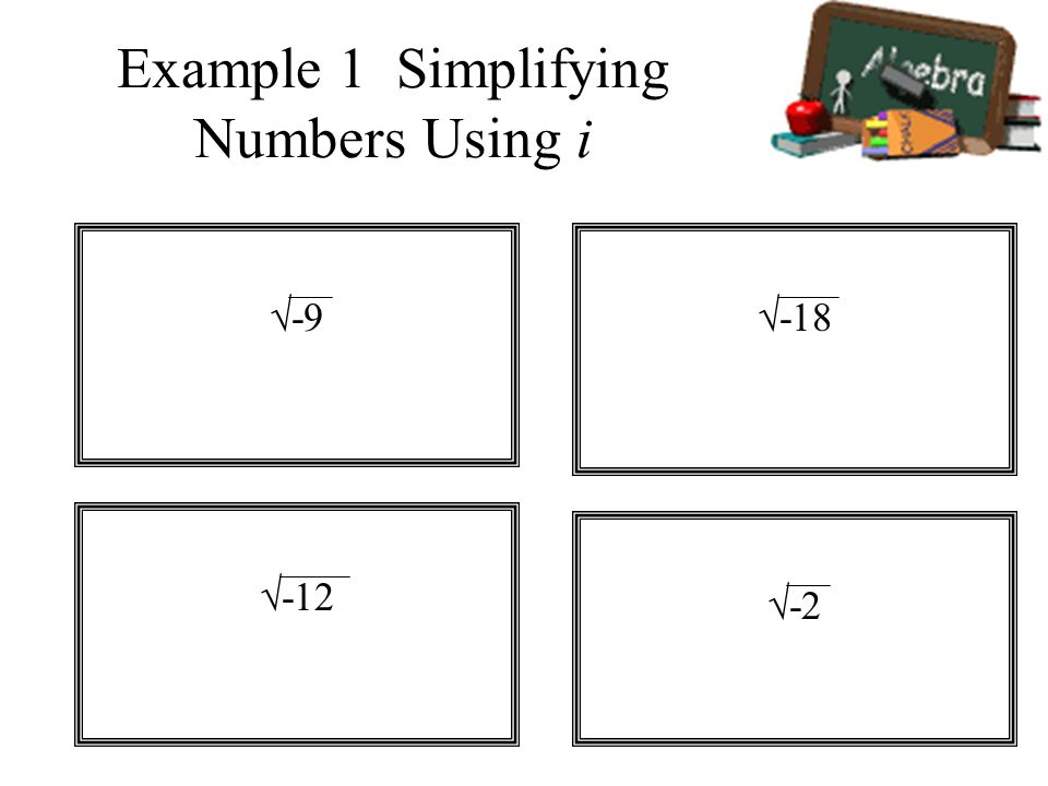 Example 1 Simplifying Numbers Using i -9 -12 -2 -18