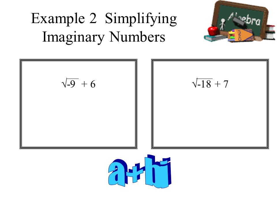 Example 2 Simplifying Imaginary Numbers -9 + 6-18 + 7