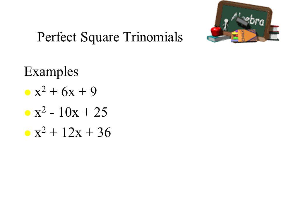 Perfect Square Trinomials Examples l x 2 + 6x + 9 l x 2 - 10x + 25 l x 2 + 12x + 36