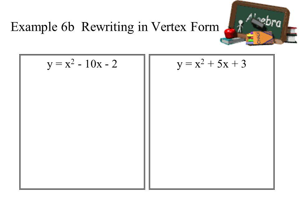Example 6b Rewriting in Vertex Form y = x 2 + 5x + 3y = x 2 - 10x - 2