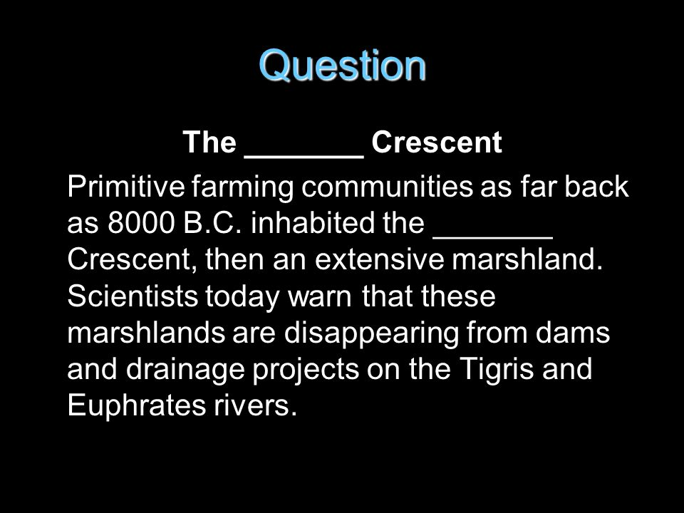 Question The _______ Crescent Primitive farming communities as far back as 8000 B.C.