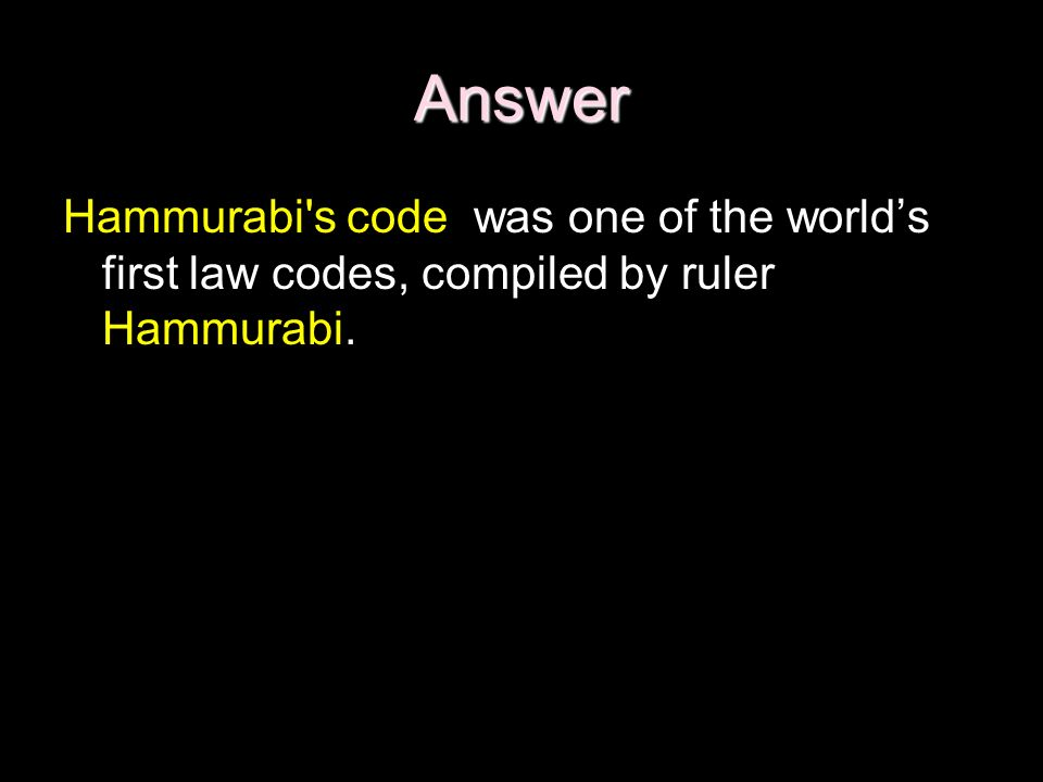 Answer Hammurabi s code was one of the worlds first law codes, compiled by ruler Hammurabi.