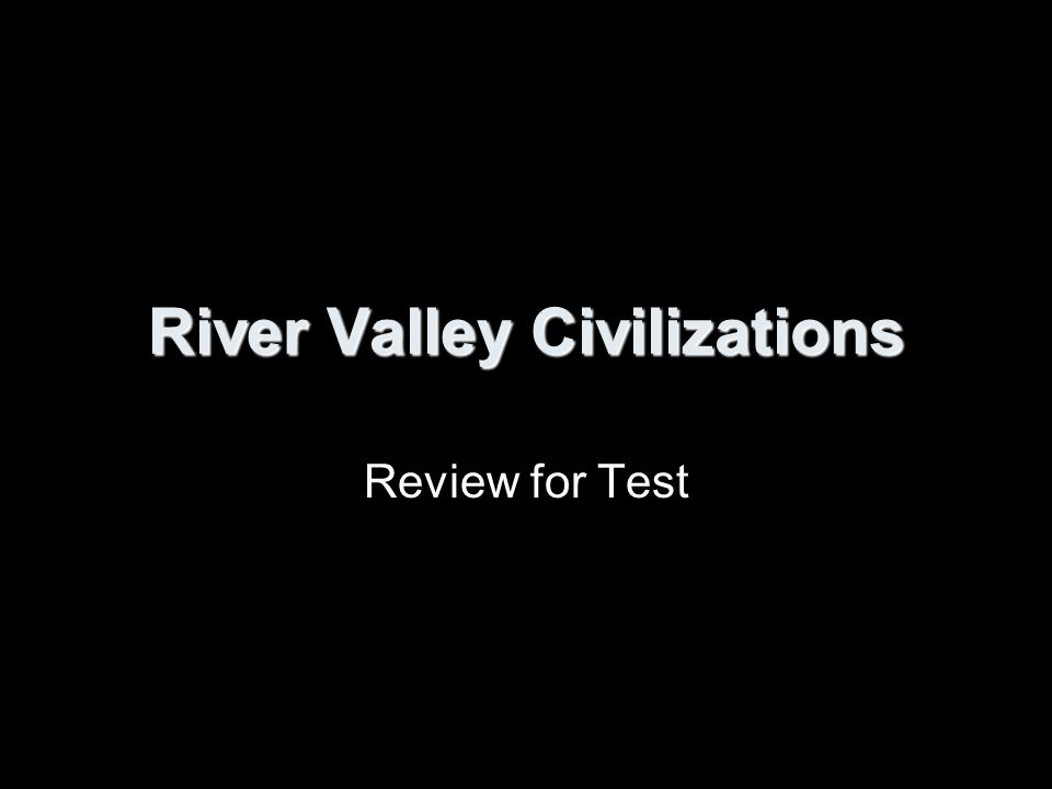 River Valley Civilizations Review for Test