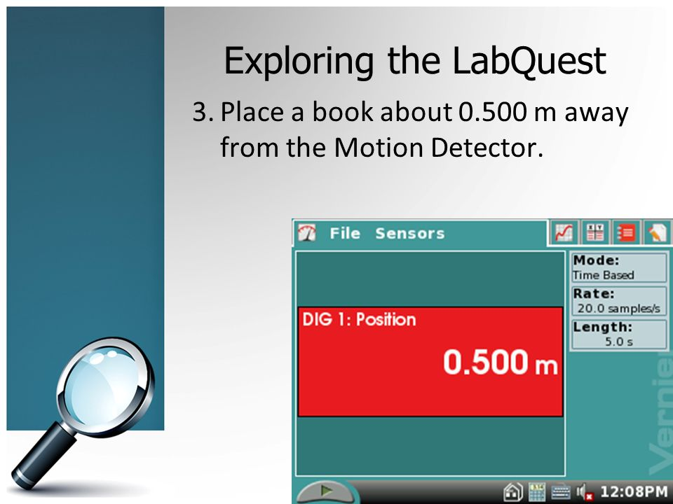 Exploring the LabQuest 3.Place a book about m away from the Motion Detector.