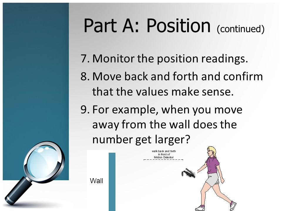 Part A: Position (continued) 7.Monitor the position readings.