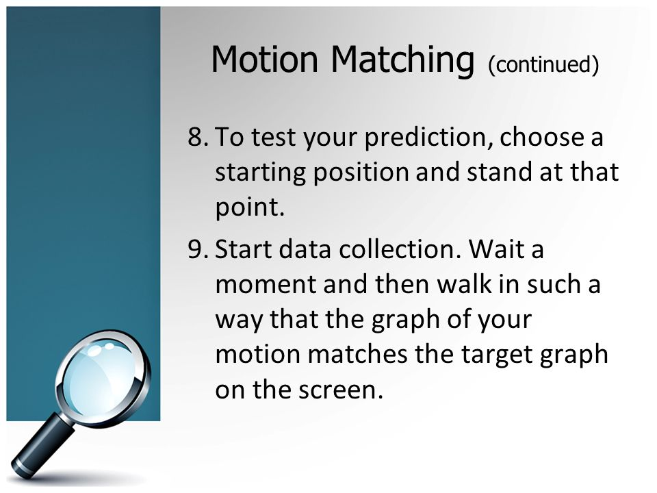 Motion Matching (continued) 8.To test your prediction, choose a starting position and stand at that point.