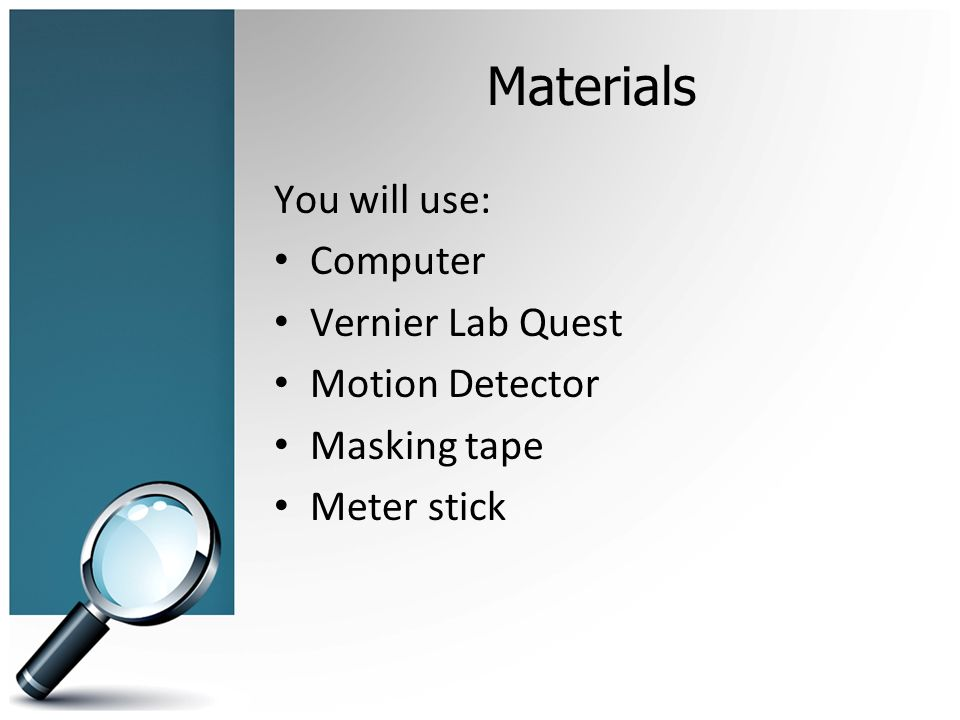 Materials You will use: Computer Vernier Lab Quest Motion Detector Masking tape Meter stick
