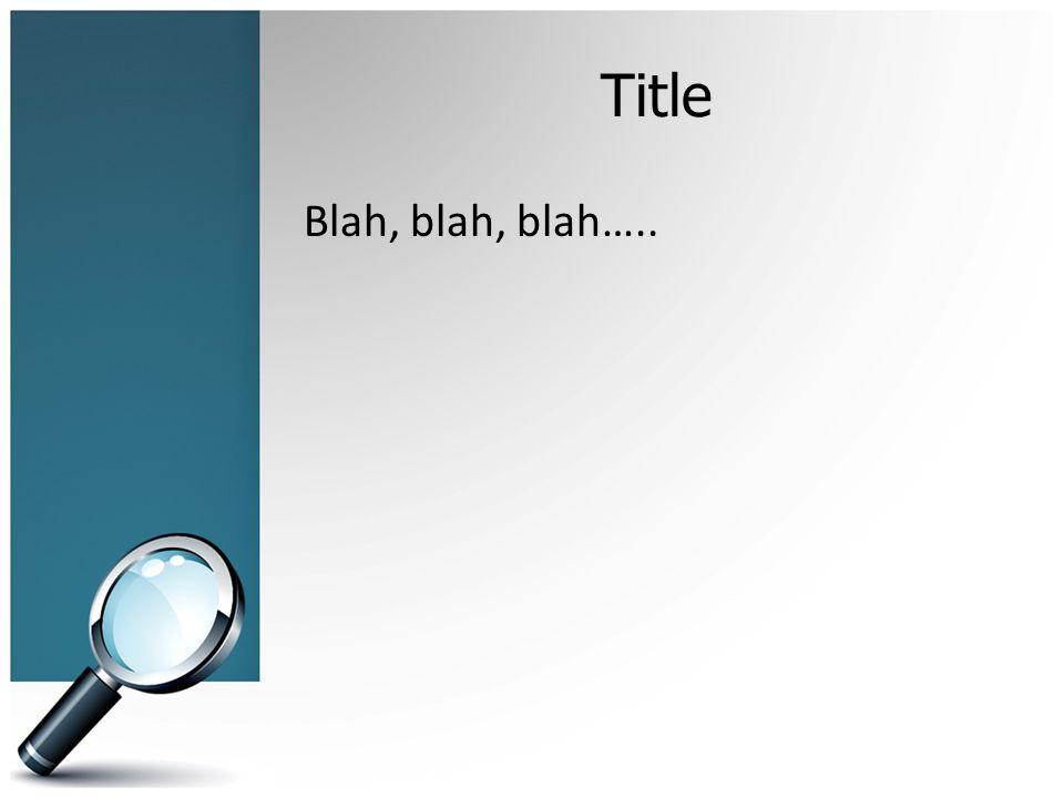 Title Blah, blah, blah…..