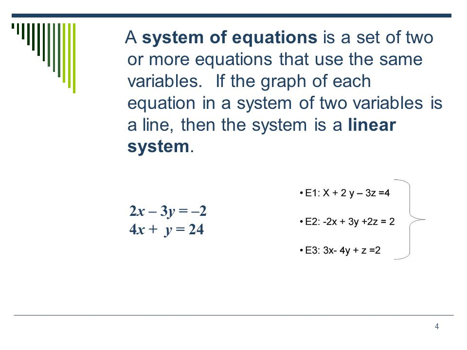 4 A system of equations is a set of two or more equations that use the same variables. If the graph of each equation in a system of two variables is a