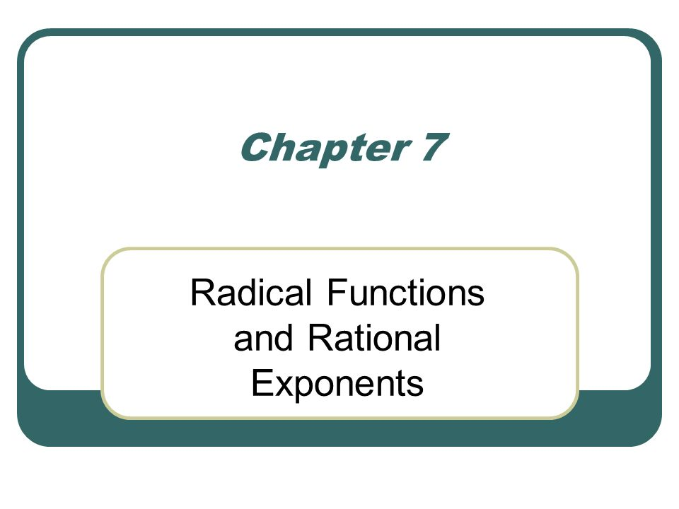 In this chapter, you will … You will extend your knowledge of roots to include cube roots, fourth roots, fifth roots, and so on.
