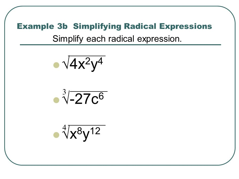 Example 3b Simplifying Radical Expressions Simplify each radical expression. 4x 2 y 4 -27c 6 x 8 y 12 3 4
