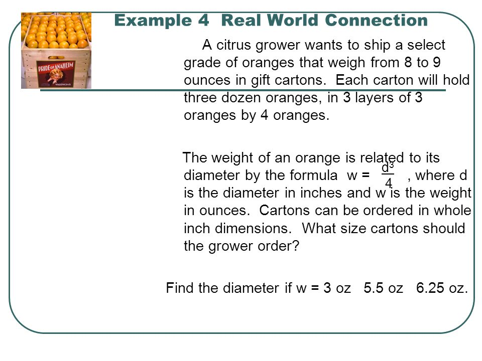 Example 4 Real World Connection A citrus grower wants to ship a select grade of oranges that weigh from 8 to 9 ounces in gift cartons. Each carton wil