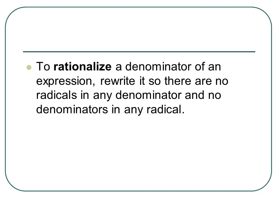 Example 5 Rationalizing the Denominator Rationalize the denominator of each expression.