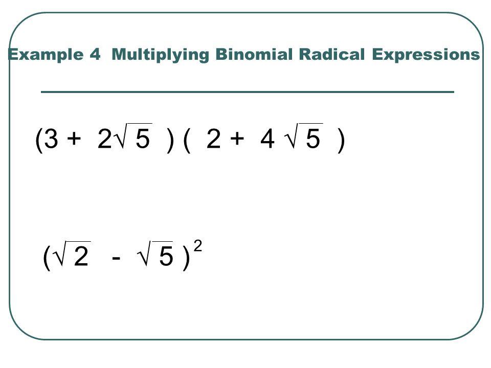 Example 5 Multiplying Conjugates (2 + 3 ) ( 2 - 3 ) ( 2 - 5 ) ( 2 + 5 )