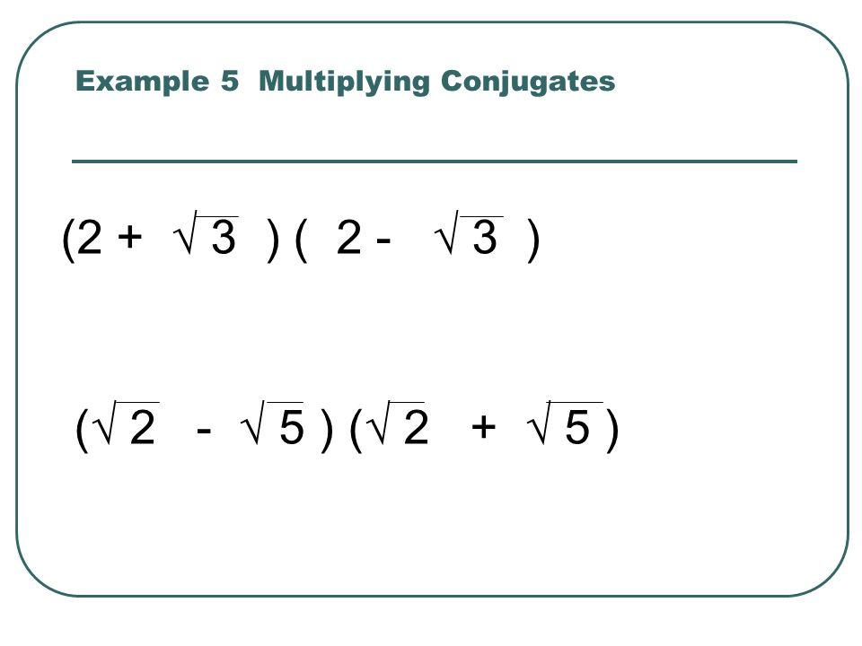 Example 6 Rationalizing a Binomial Radical Denominator 3 + 5 1 - 5 6 + 15 4 - 15