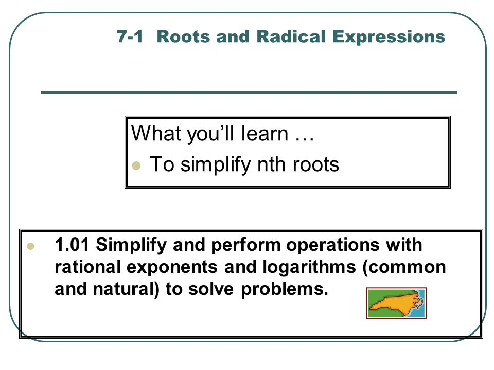 Definition nth Root For any real numbers a and b, any positive integer n, if a n = b, then a is an nth root of b.