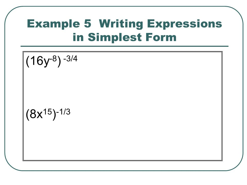 Example 5 Writing Expressions in Simplest Form (16y -8 ) -3/4 (8x 15 ) -1/3