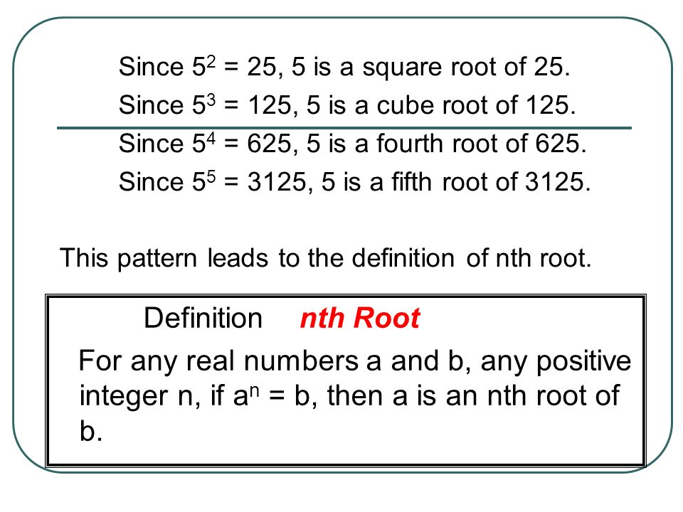 2 4 = 16 2 is 4 th root of 16.(-2) 4 = 16 -2 is 4 th root of 16.
