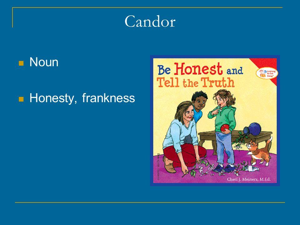 Candor Noun Honesty, frankness
