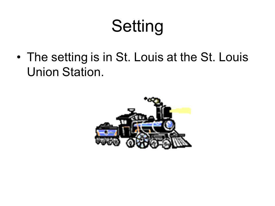 Setting The setting is in St. Louis at the St. Louis Union Station.