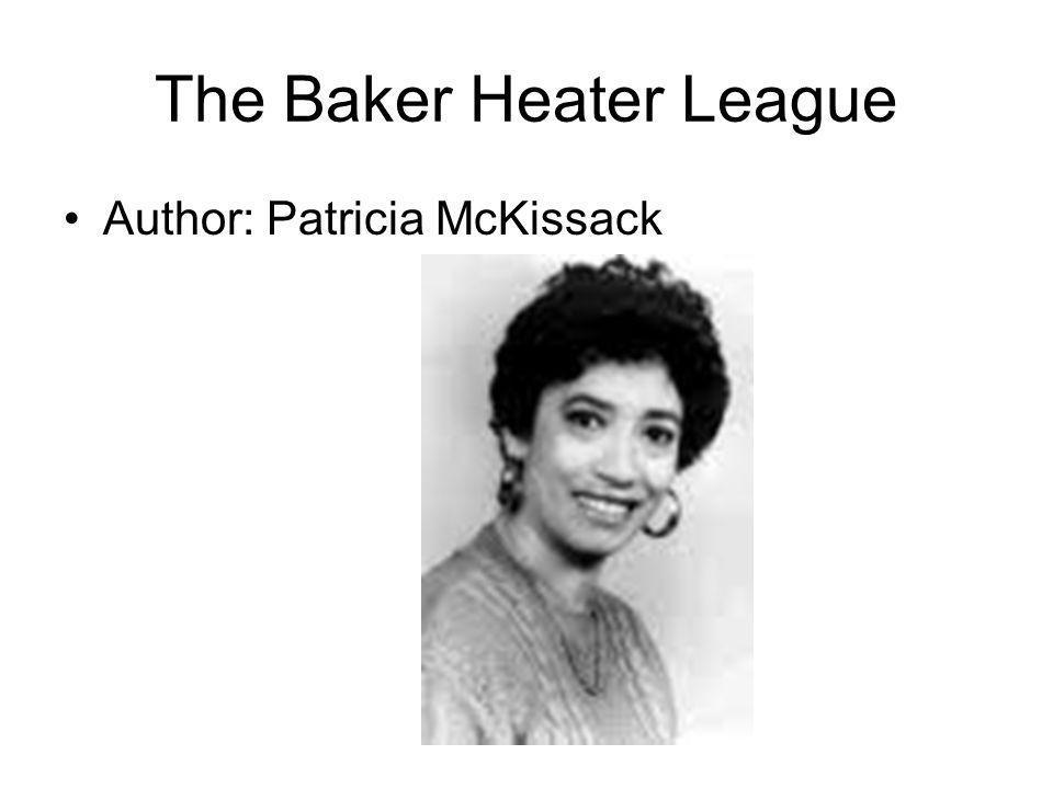 The Baker Heater League Author: Patricia McKissack