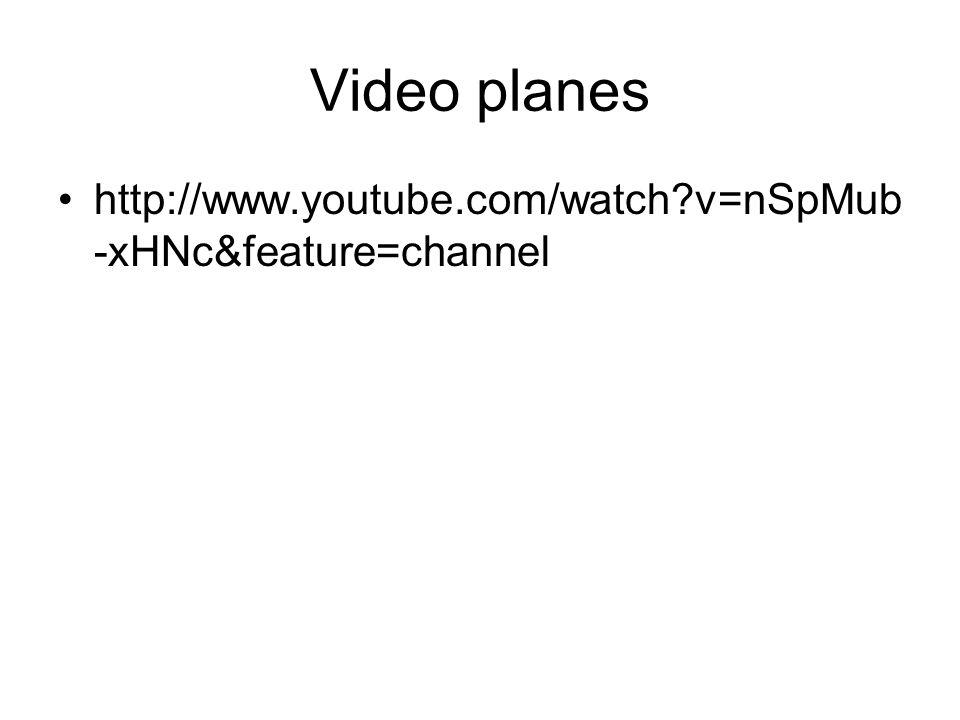 Video planes http://www.youtube.com/watch?v=nSpMub -xHNc&feature=channel