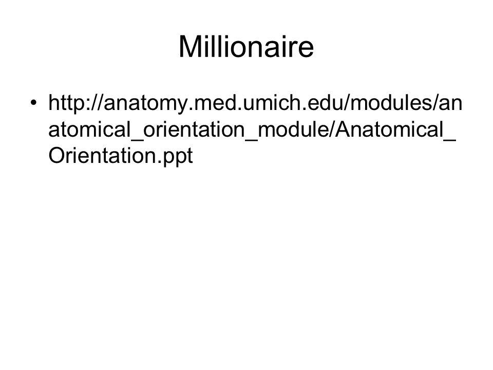 Millionaire http://anatomy.med.umich.edu/modules/an atomical_orientation_module/Anatomical_ Orientation.ppt