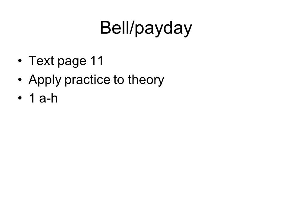 Bell/payday Text page 11 Apply practice to theory 1 a-h