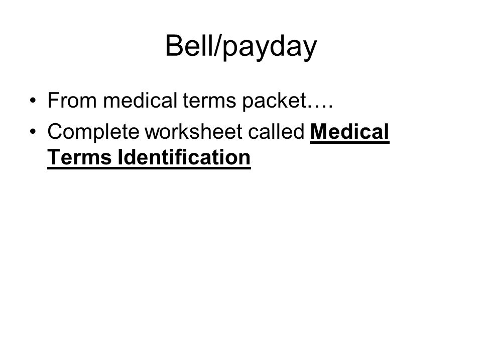 Bell/payday From medical terms packet…. Complete worksheet called Medical Terms Identification