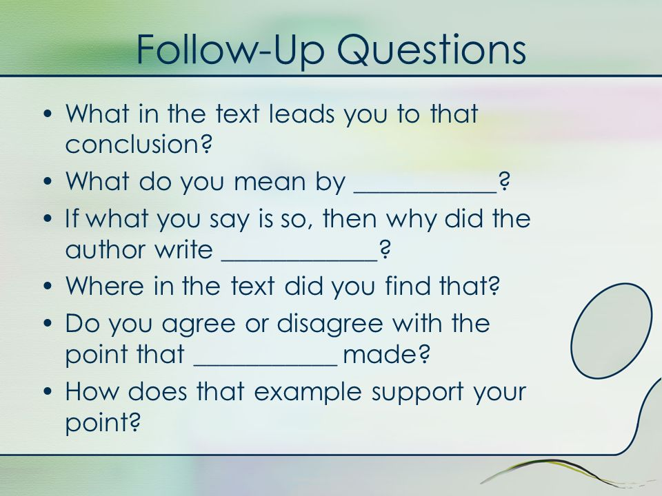 Follow-Up Questions What in the text leads you to that conclusion? What do you mean by ___________? If what you say is so, then why did the author wri
