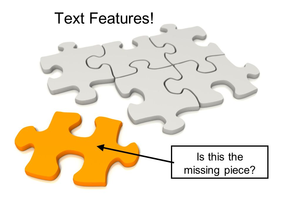 Text Features! Is this the missing piece?