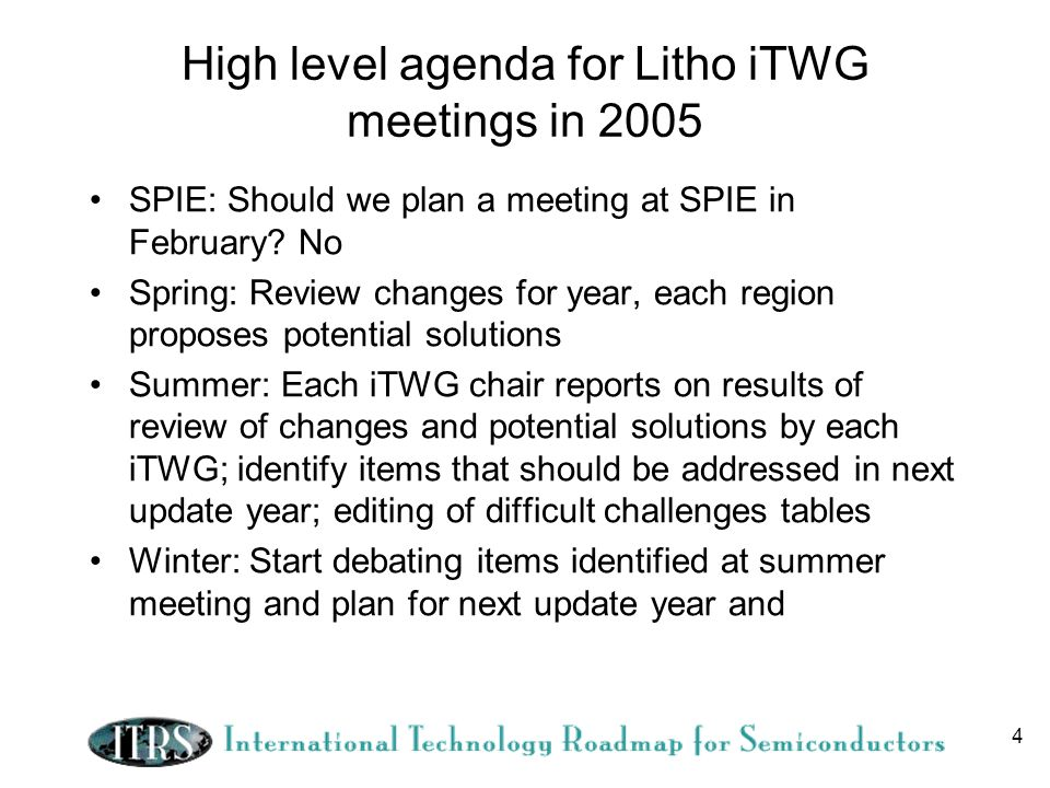 4 High level agenda for Litho iTWG meetings in 2005 SPIE: Should we plan a meeting at SPIE in February.