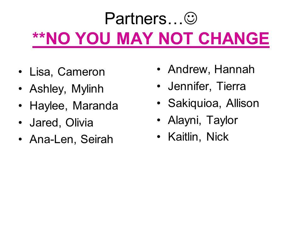 Partners… **NO YOU MAY NOT CHANGE Lisa, Cameron Ashley, Mylinh Haylee, Maranda Jared, Olivia Ana-Len, Seirah Andrew, Hannah Jennifer, Tierra Sakiquioa