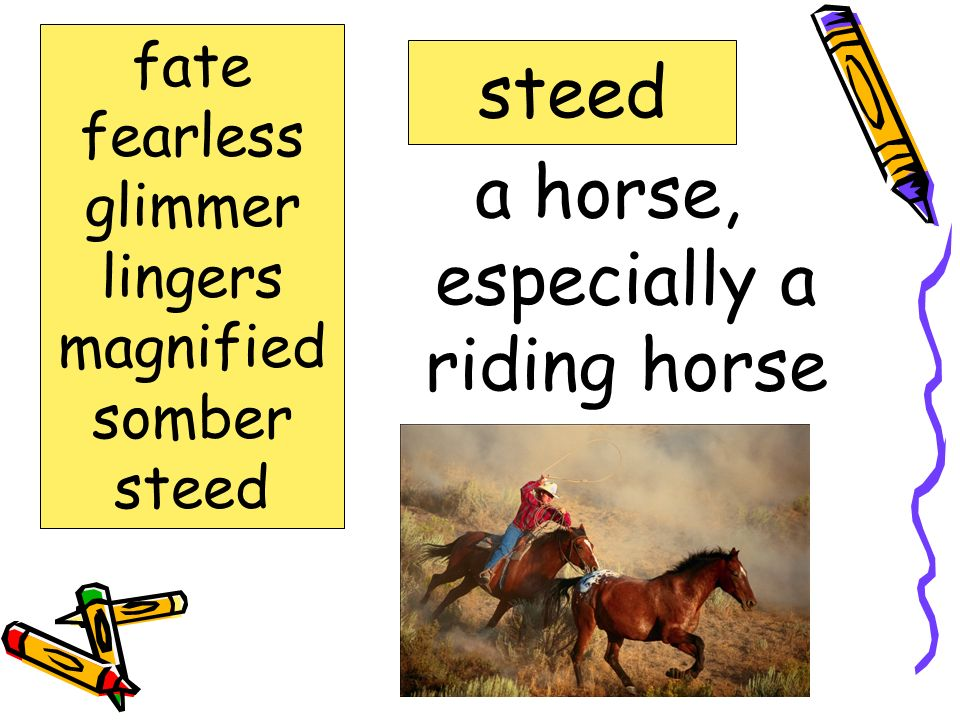 Words to Know fate fearless glimmer lingers steed magnified somber