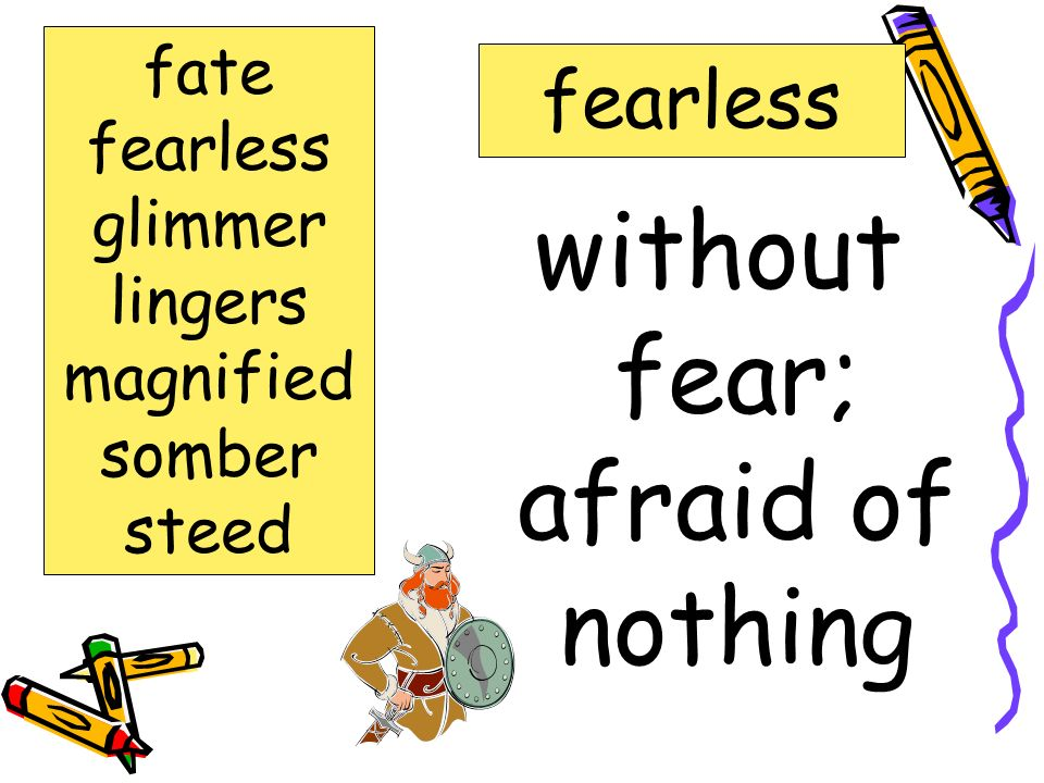 without fear; afraid of nothing fearless fate fearless glimmer lingers magnified somber steed
