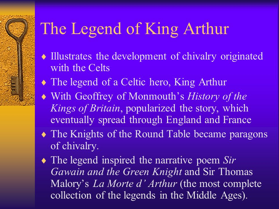 The Legend of King Arthur Illustrates the development of chivalry originated with the Celts The legend of a Celtic hero, King Arthur With Geoffrey of