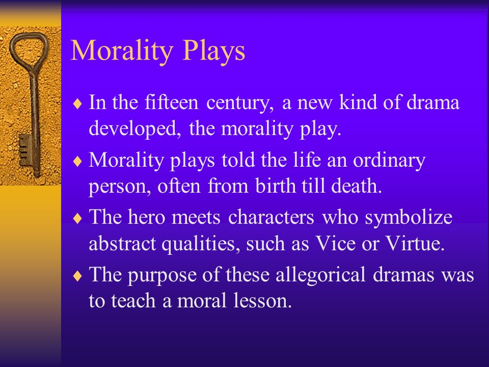 Morality Plays In the fifteen century, a new kind of drama developed, the morality play. Morality plays told the life an ordinary person, often from b