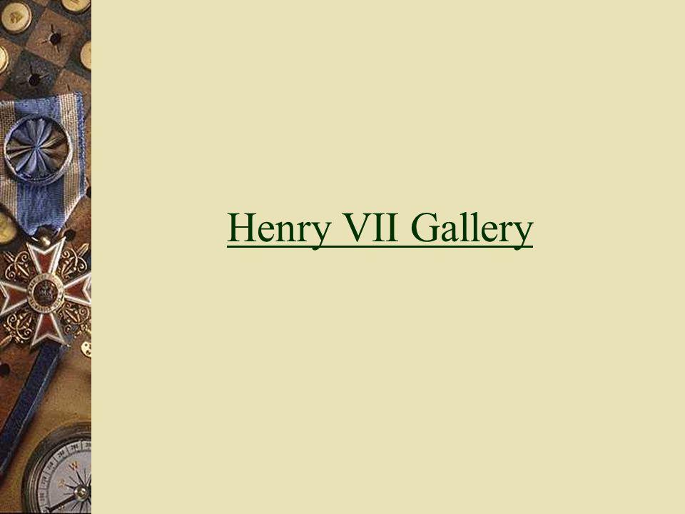 Henry VII Gallery