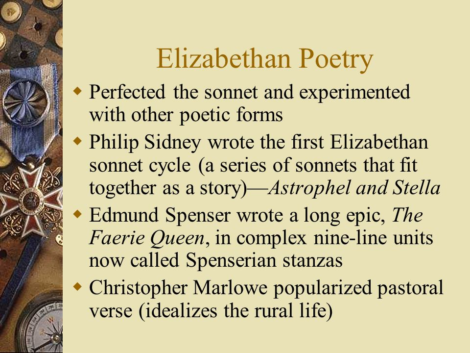 Elizabethan Poetry Perfected the sonnet and experimented with other poetic forms Philip Sidney wrote the first Elizabethan sonnet cycle (a series of s