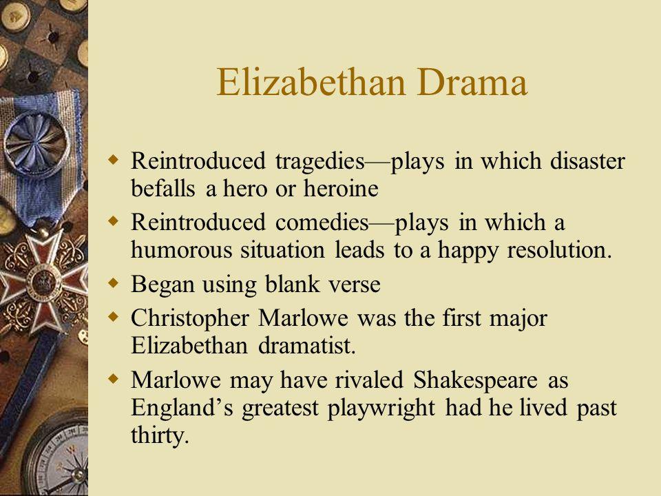 Elizabethan Drama Reintroduced tragediesplays in which disaster befalls a hero or heroine Reintroduced comediesplays in which a humorous situation lea