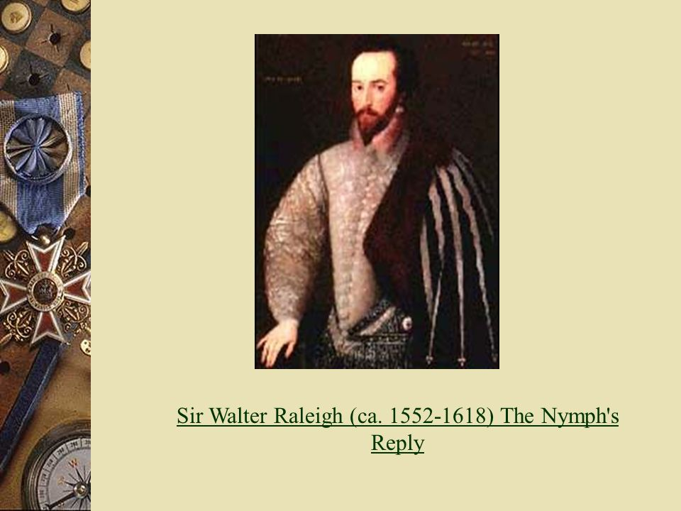 Sir Walter Raleigh (ca. 1552-1618) The Nymph's Reply